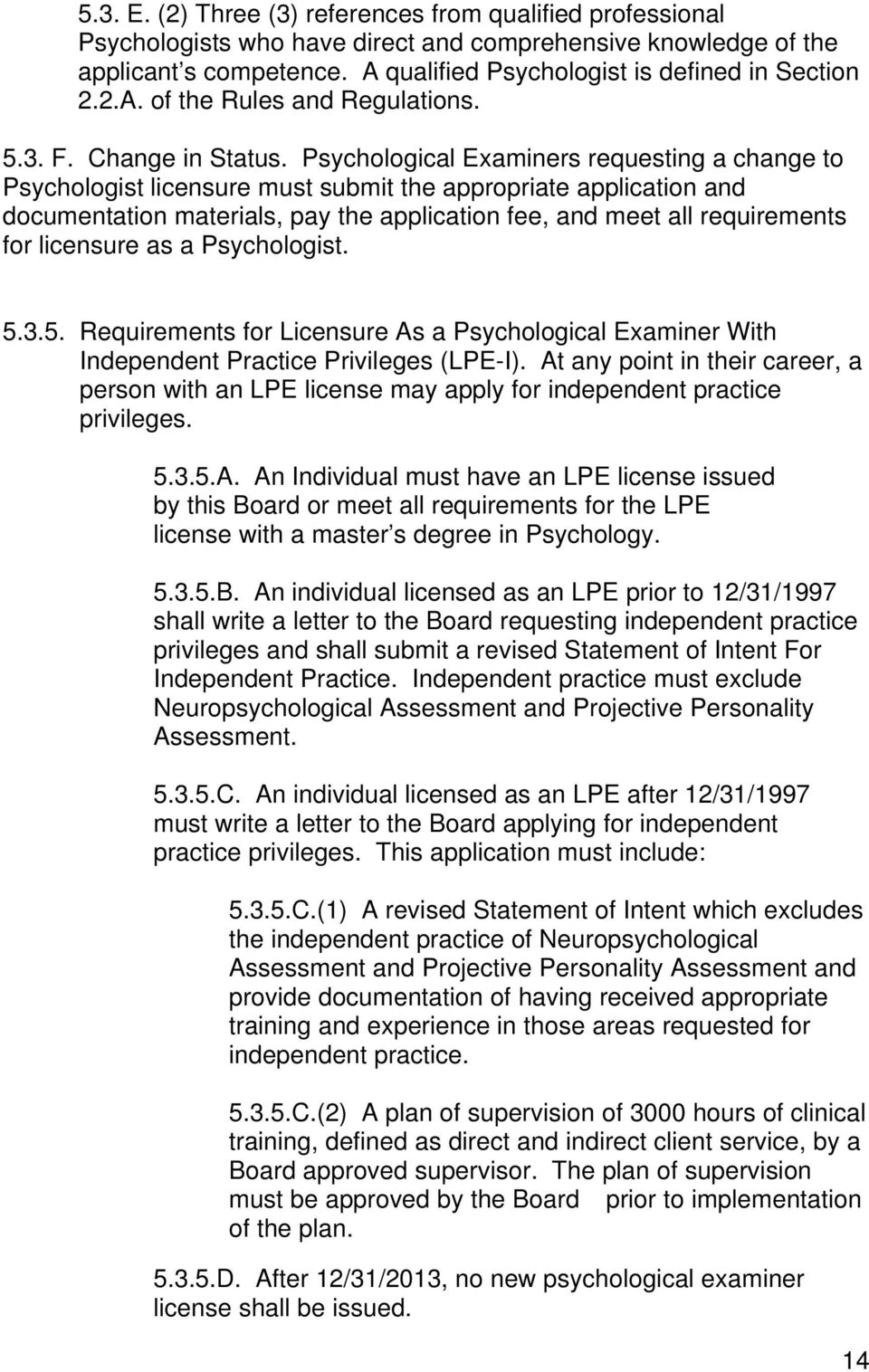 Psychological Examiners requesting a change to Psychologist licensure must submit the appropriate application and documentation materials, pay the application fee, and meet all requirements for