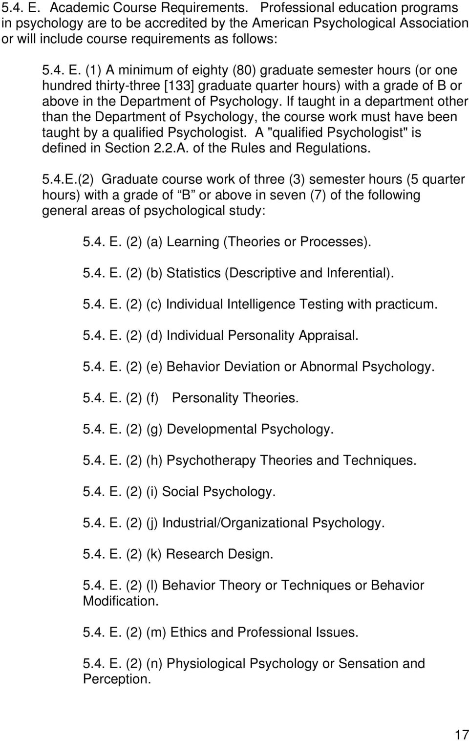 5.4.E.(2) Graduate course work of three (3) semester hours (5 quarter hours) with a grade of B or above in seven (7) of the following general areas of psychological study: 5.4. E.