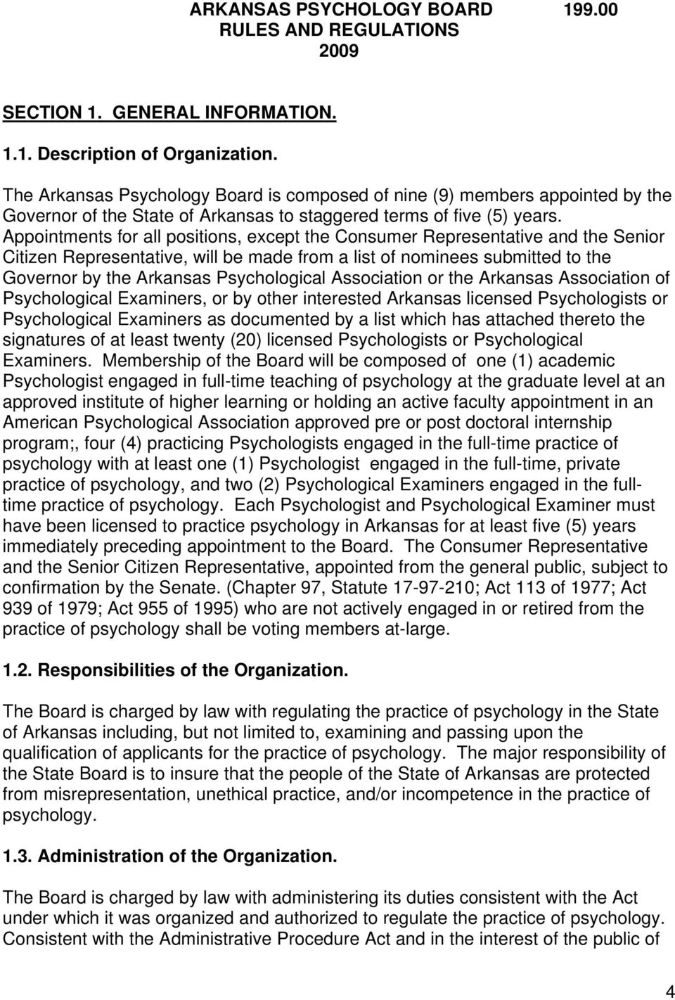 Appointments for all positions, except the Consumer Representative and the Senior Citizen Representative, will be made from a list of nominees submitted to the Governor by the Arkansas Psychological