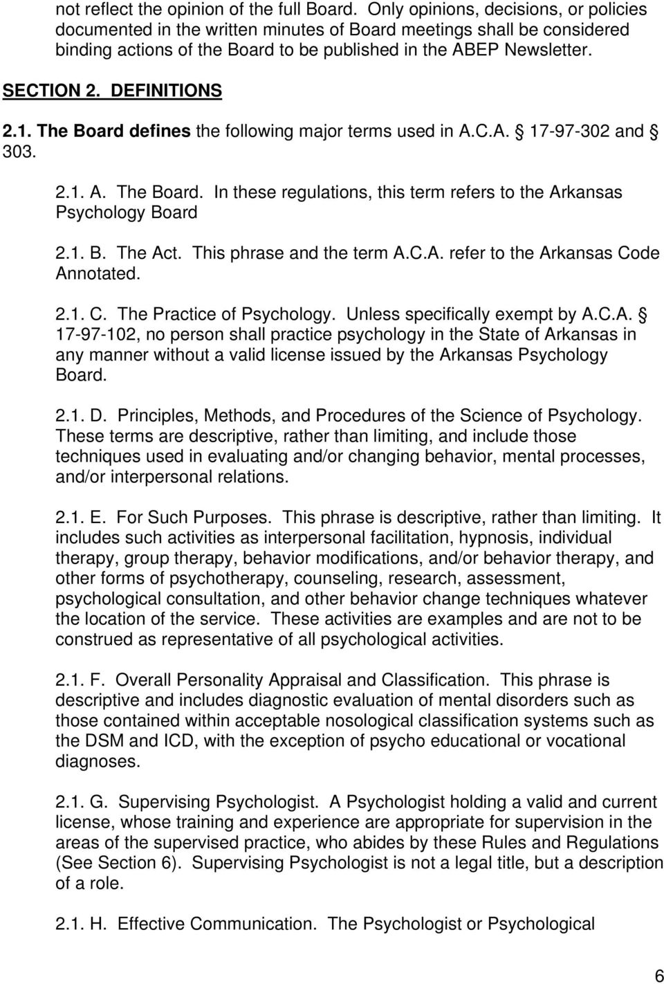 DEFINITIONS 2.1. The Board defines the following major terms used in A.C.A. 17-97-302 and 303. 2.1. A. The Board. In these regulations, this term refers to the Arkansas Psychology Board 2.1. B. The Act.