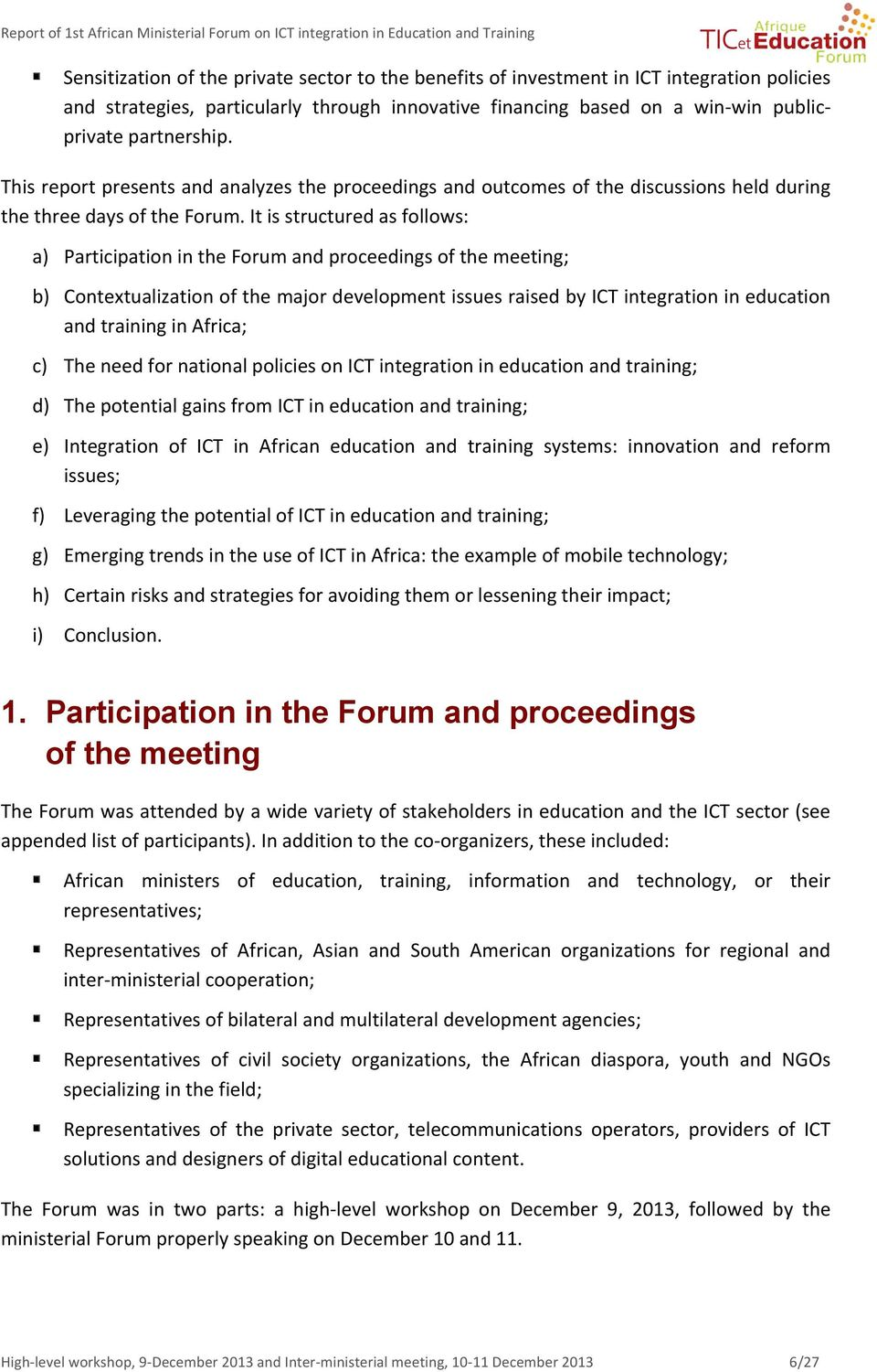 It is structured as follows: a) Participation in the Forum and proceedings of the meeting; b) Contextualization of the major development issues raised by ICT integration in education and training in