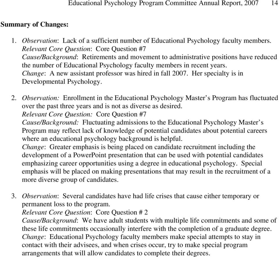 Change: A new assistant professor was hired in fall 2007. Her specialty is in Developmental Psychology. 2. Observation: Enrollment in the Educational Psychology Master s Program has fluctuated over the past three years and is not as diverse as desired.
