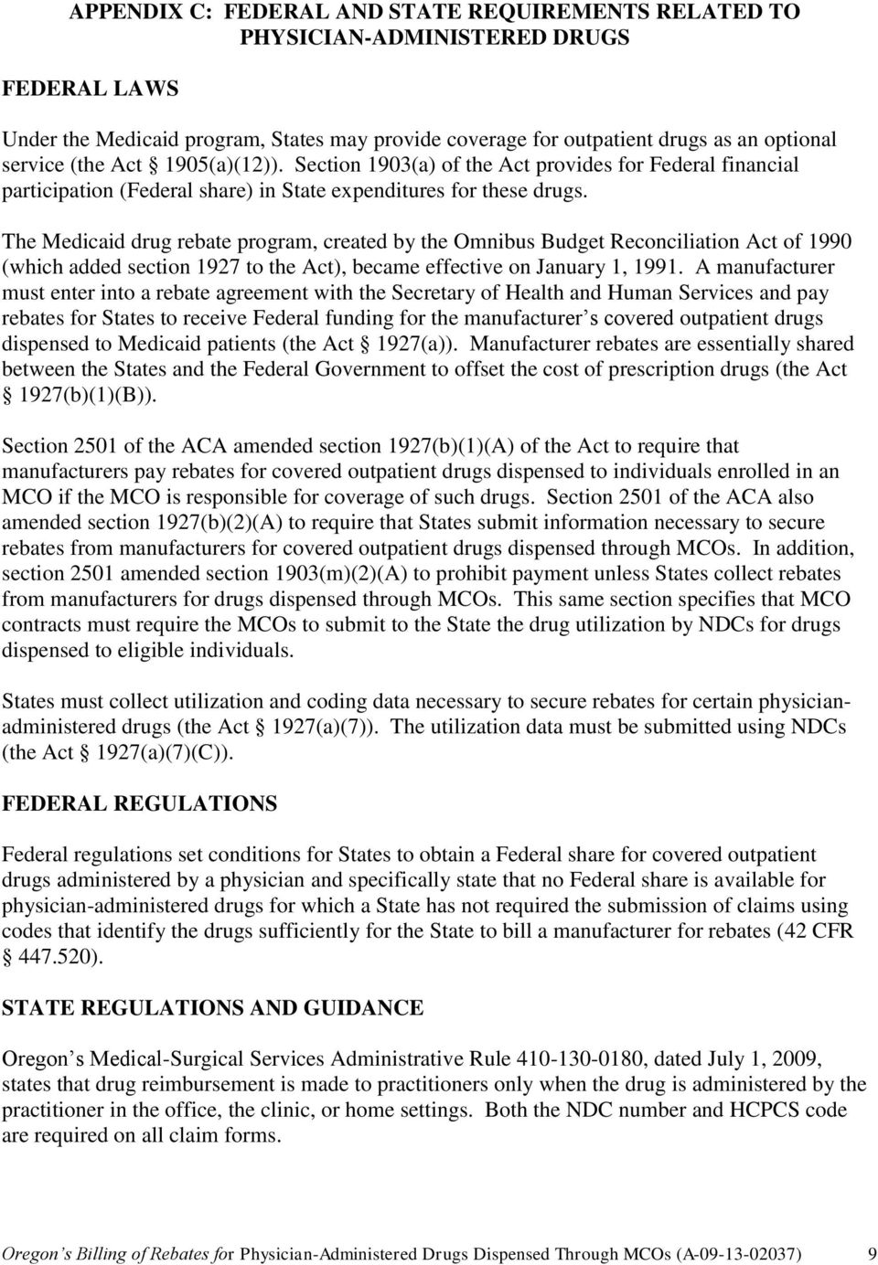 The Medicaid drug rebate program, created by the Omnibus Budget Reconciliation Act of 1990 (which added section 1927 to the Act), became effective on January 1, 1991.