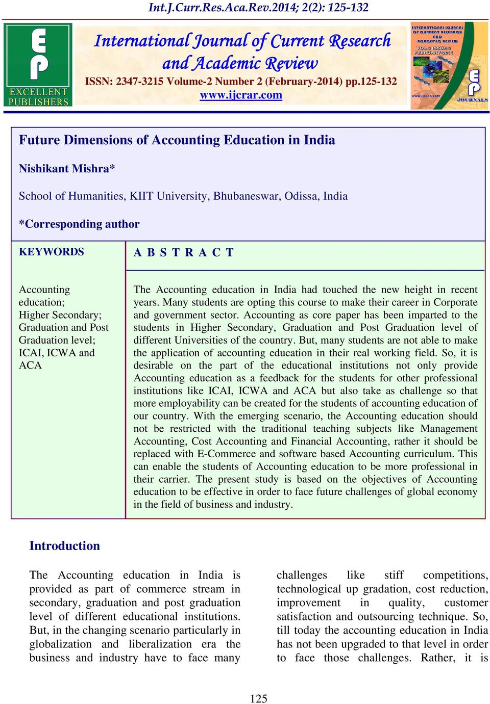 education; Higher Secondary; Graduation and Post Graduation level; ICAI, ICWA and ACA The Accounting education in India had touched the new height in recent years.