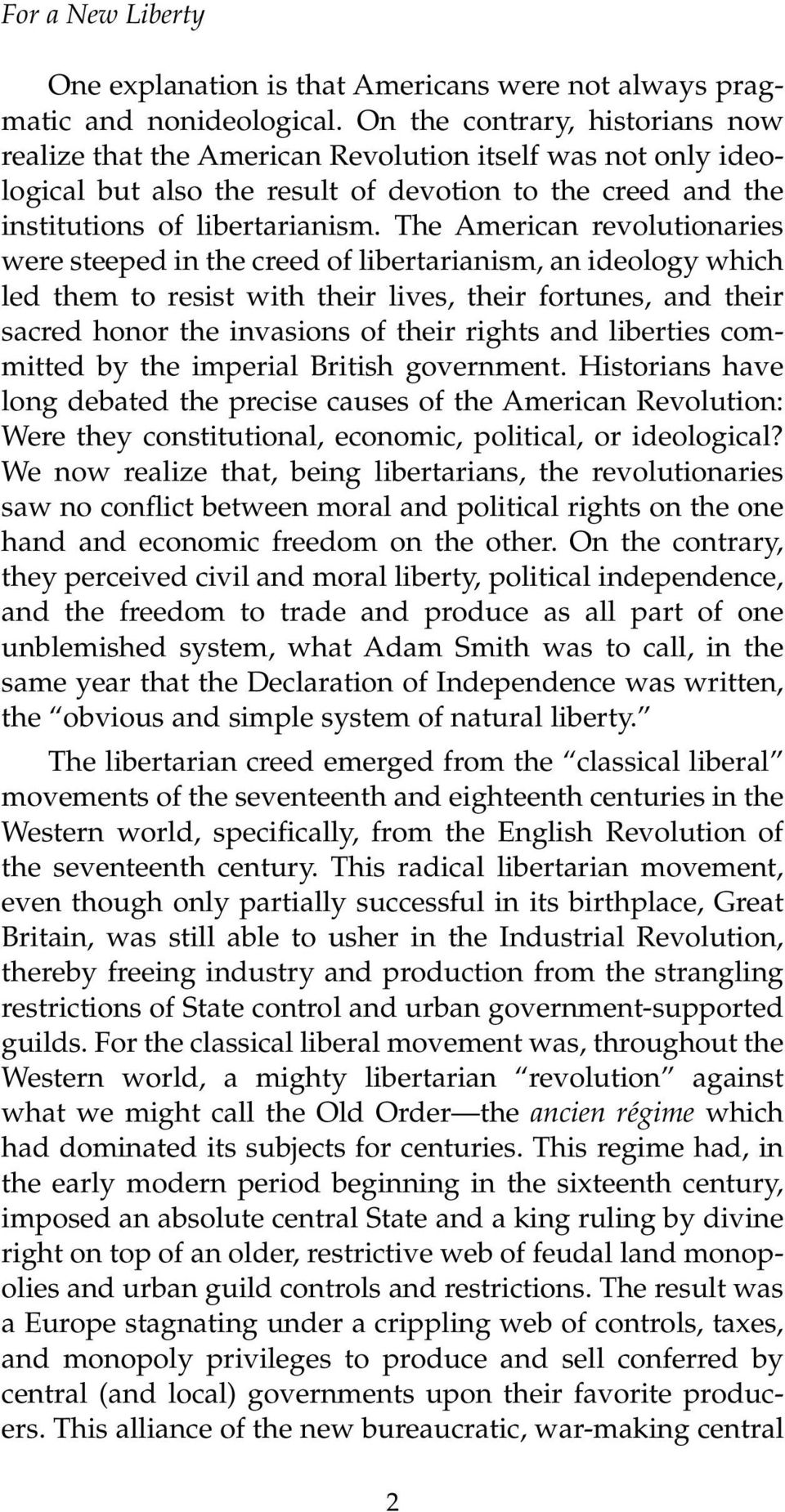 The American revolutionaries were steeped in the creed of libertarianism, an ideology which led them to resist with their lives, their fortunes, and their sacred honor the invasions of their rights