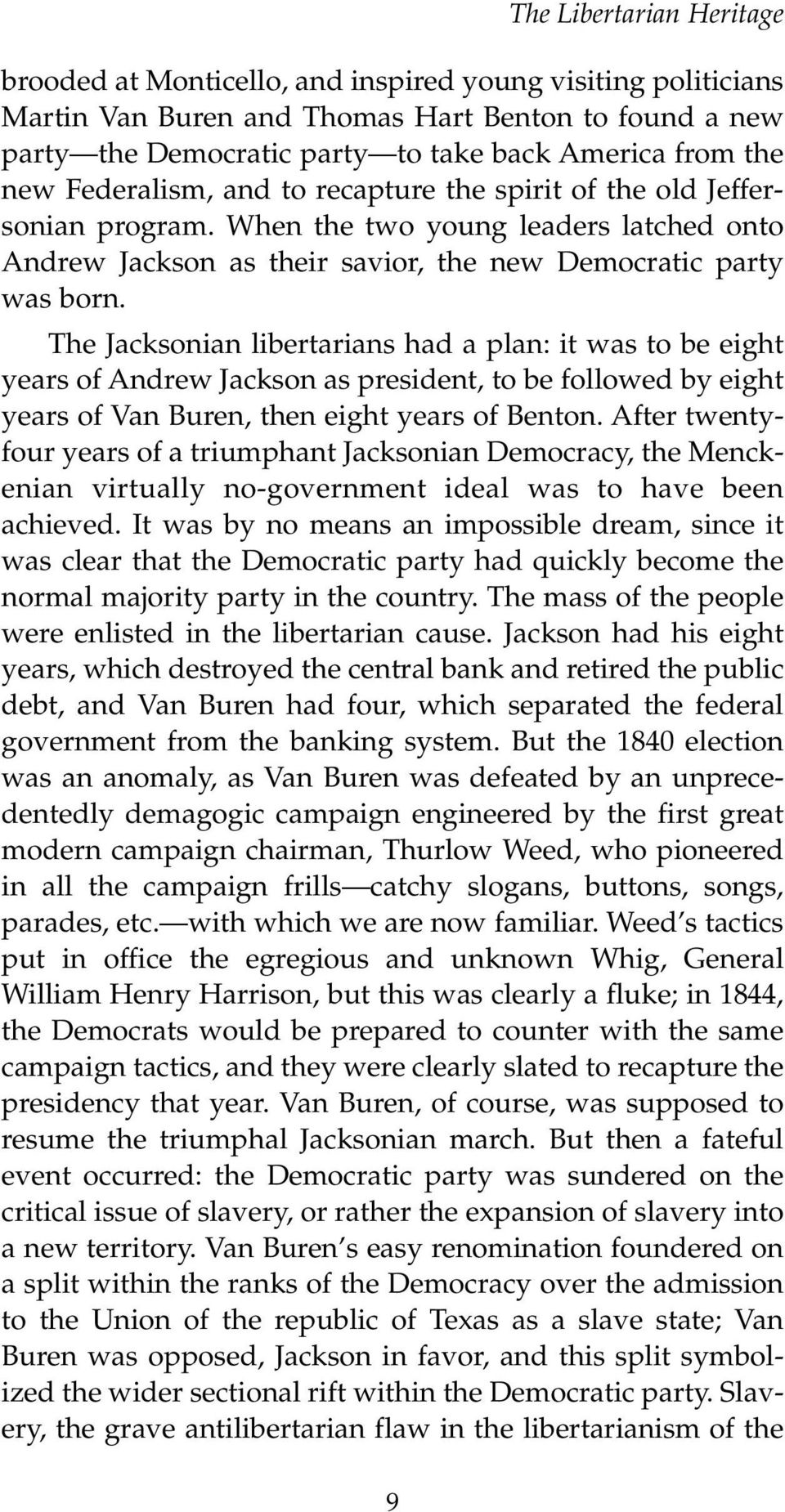 The Jacksonian libertarians had a plan: it was to be eight years of Andrew Jackson as president, to be followed by eight years of Van Buren, then eight years of Benton.