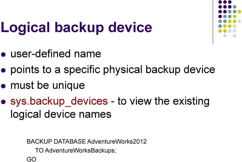 backup_devices - to view the existing logical device