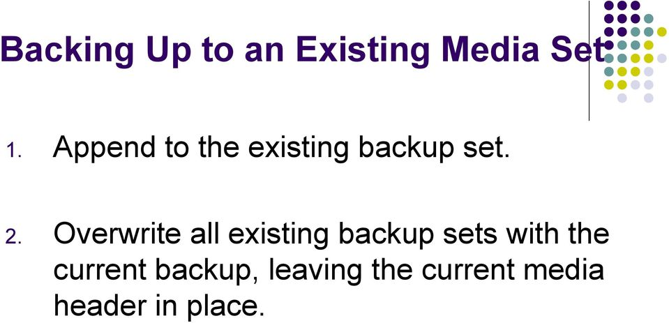 Overwrite all existing backup sets with the