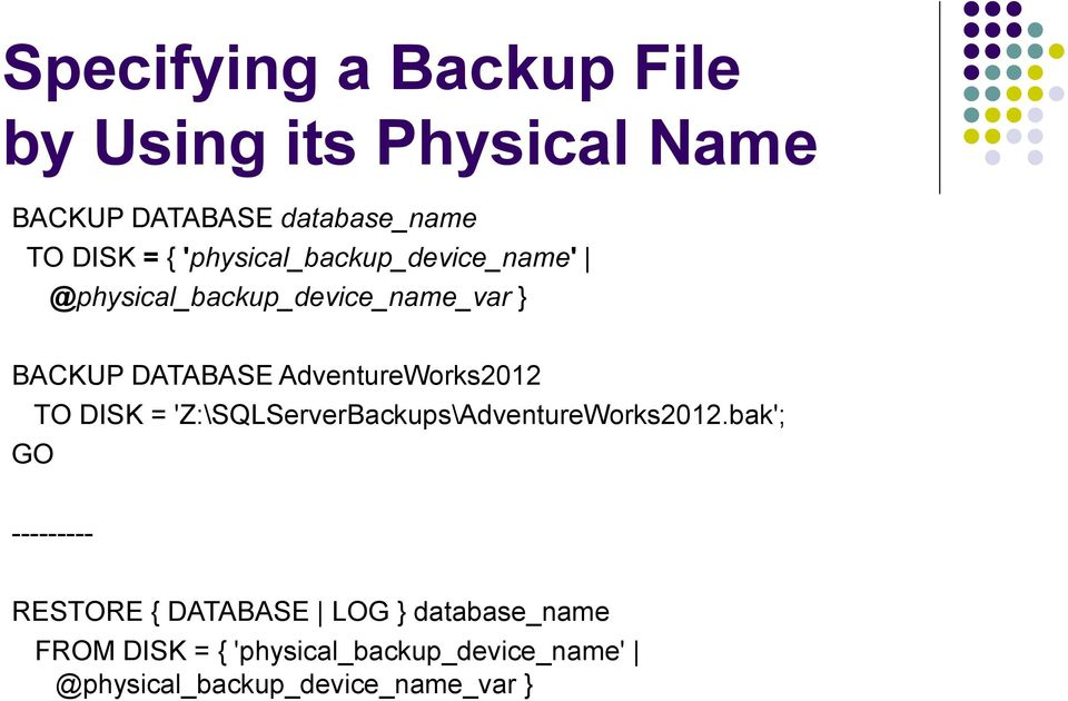 AdventureWorks2012 GO TO DISK = 'Z:\SQLServerBackups\AdventureWorks2012.