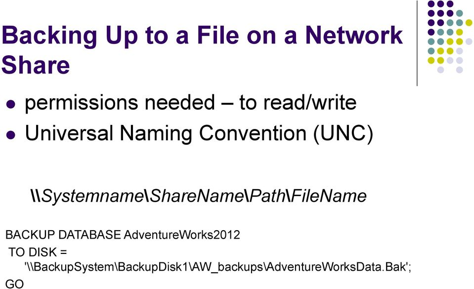 \\Systemname\ShareName\Path\FileName BACKUP DATABASE