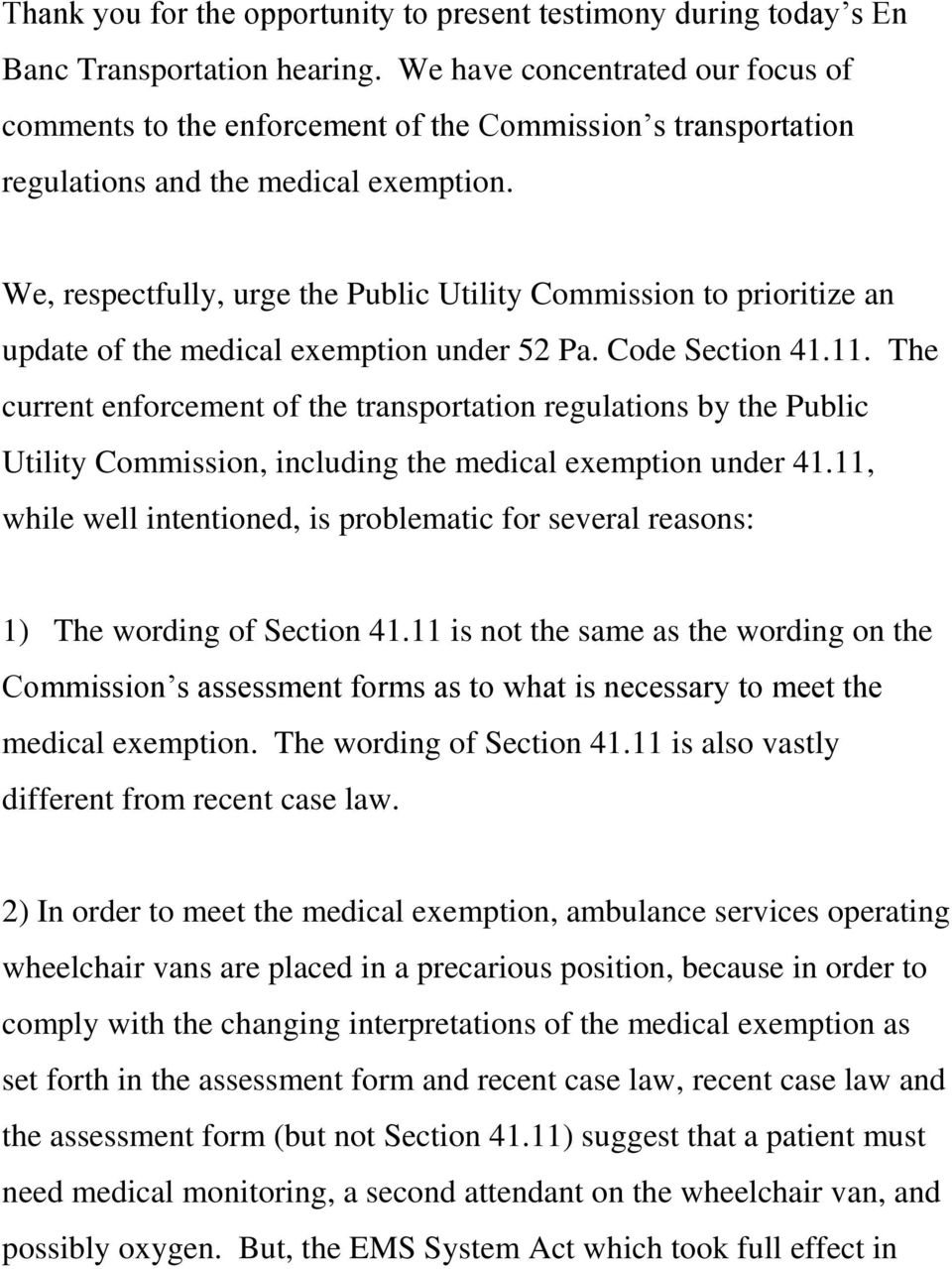 We, respectfully, urge the Public Utility Commission to prioritize an update of the medical exemption under 52 Pa. Code Section 41.11.