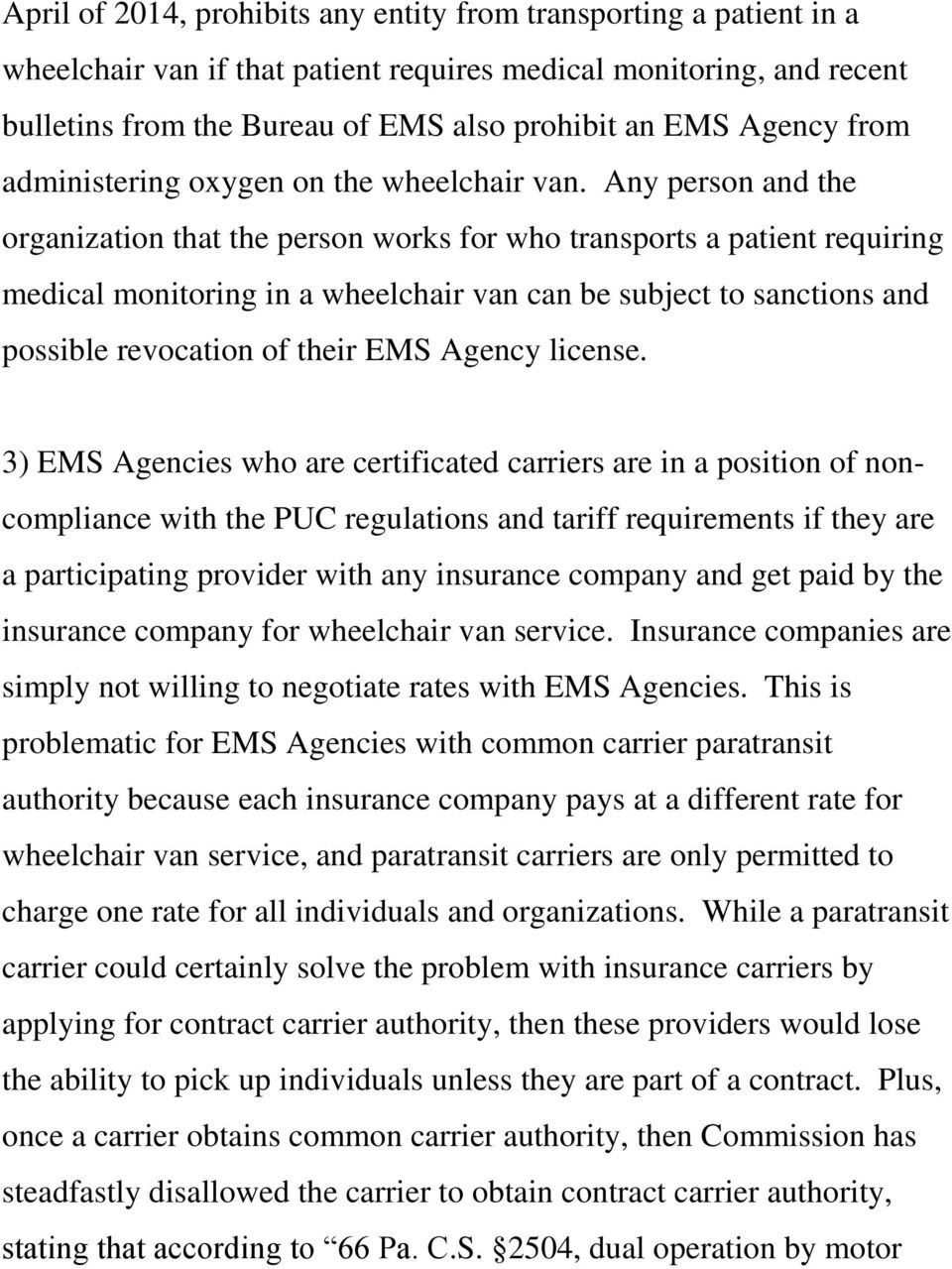Any person and the organization that the person works for who transports a patient requiring medical monitoring in a wheelchair van can be subject to sanctions and possible revocation of their EMS