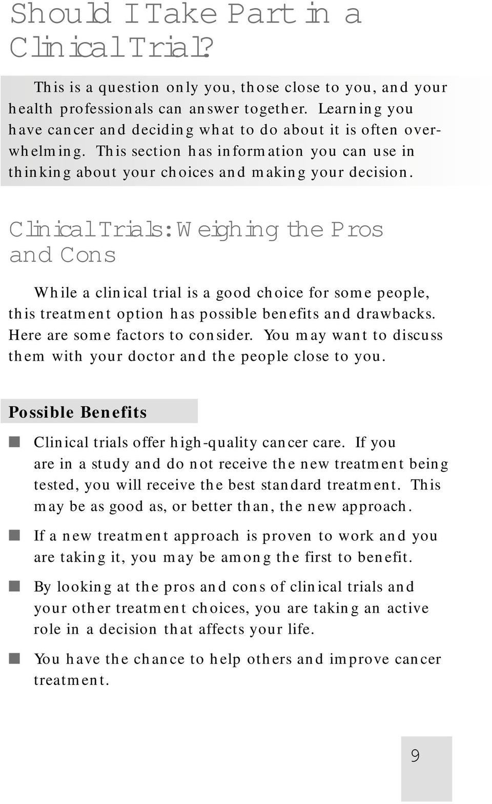 Clinical Trials: Weighing the Pros and Cons While a clinical trial is a good choice for some people, this treatment option has possible benefits and drawbacks. Here are some factors to consider.