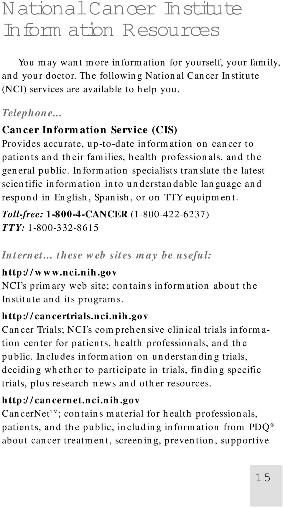 .. Cancer Information Service (CIS) Provides accurate, up-to-date information on cancer to patients and their families, health professionals, and the general public.