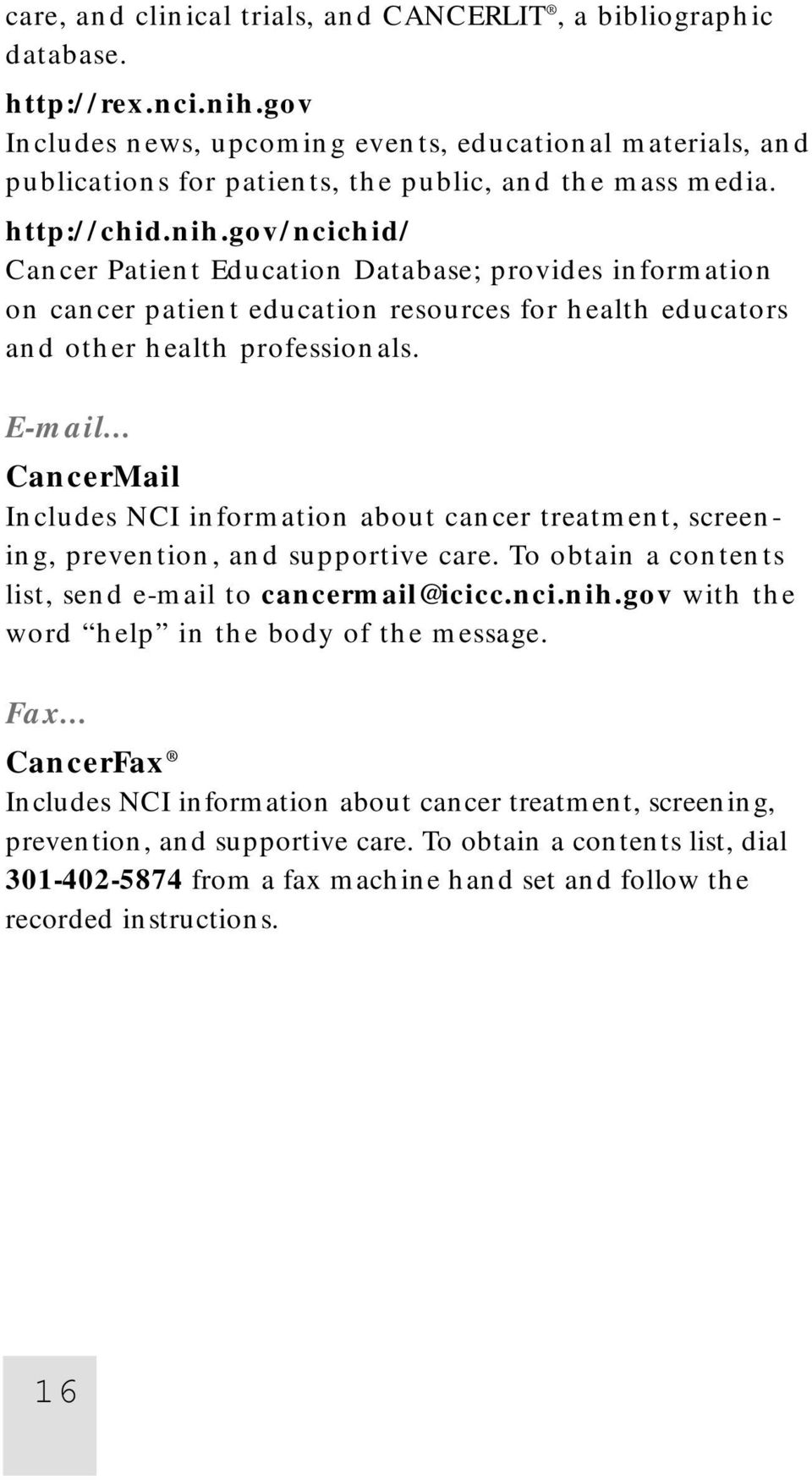 gov/ncichid/ Cancer Patient Education Database; provides information on cancer patient education resources for health educators and other health professionals. E-mail.