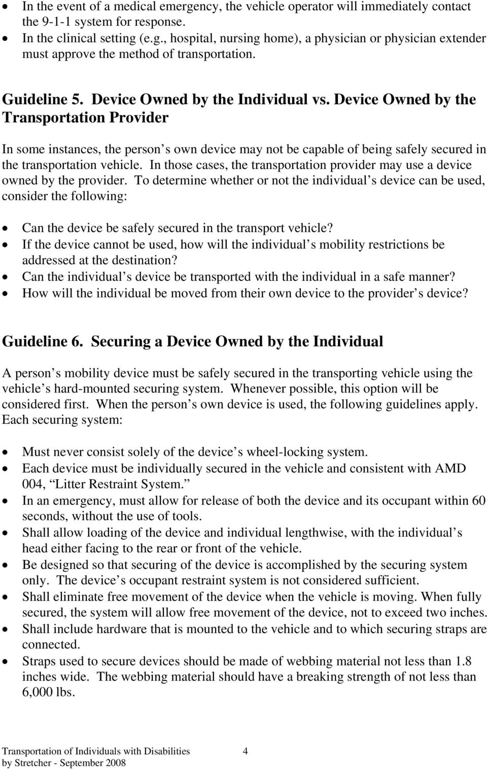 Device Owned by the Transportation Provider In some instances, the person s own device may not be capable of being safely secured in the transportation vehicle.