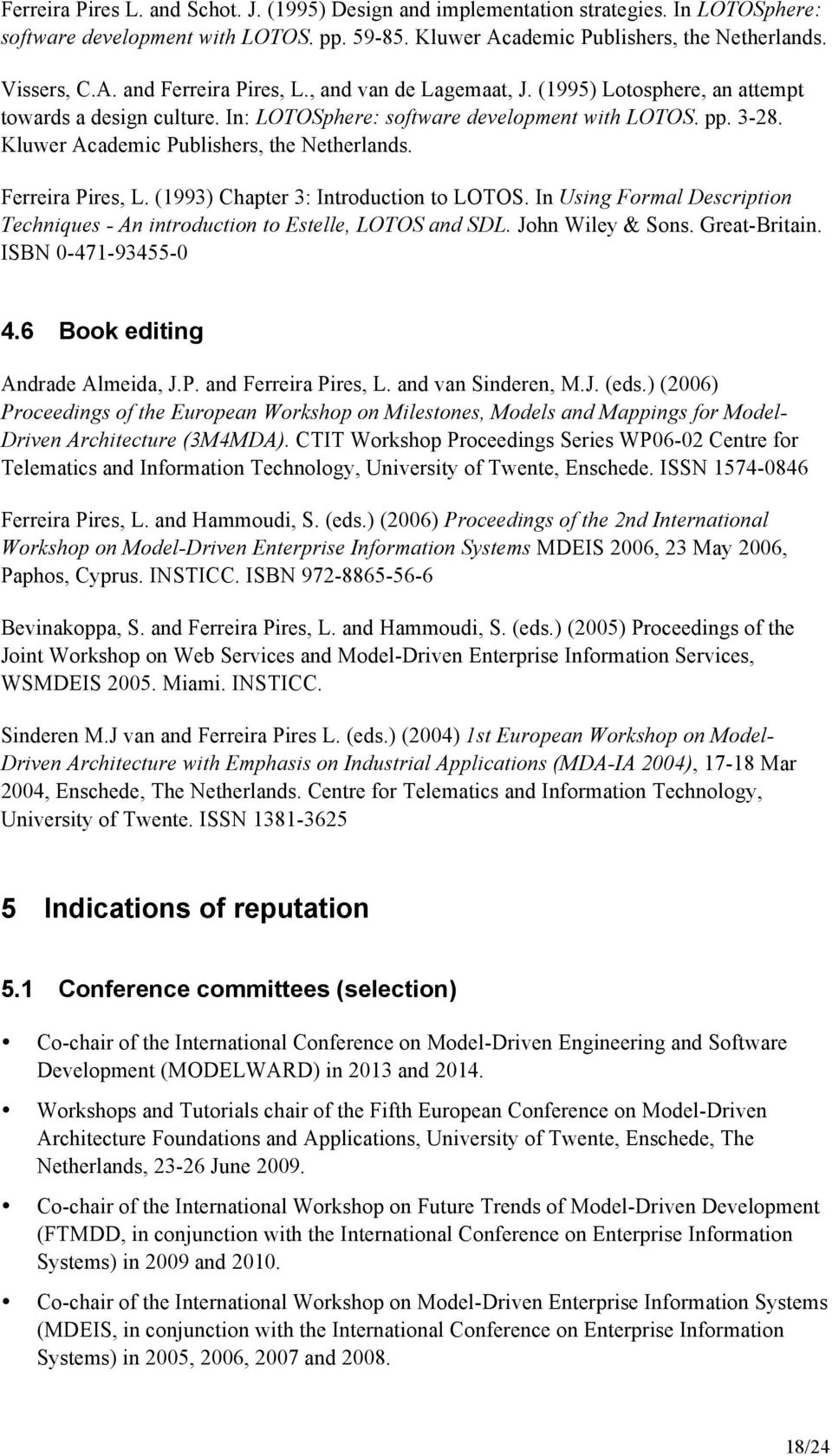 Ferreira Pires, L. (1993) Chapter 3: Introduction to LOTOS. In Using Formal Description Techniques - An introduction to Estelle, LOTOS and SDL. John Wiley & Sons. Great-Britain. ISBN 0-471-93455-0 4.