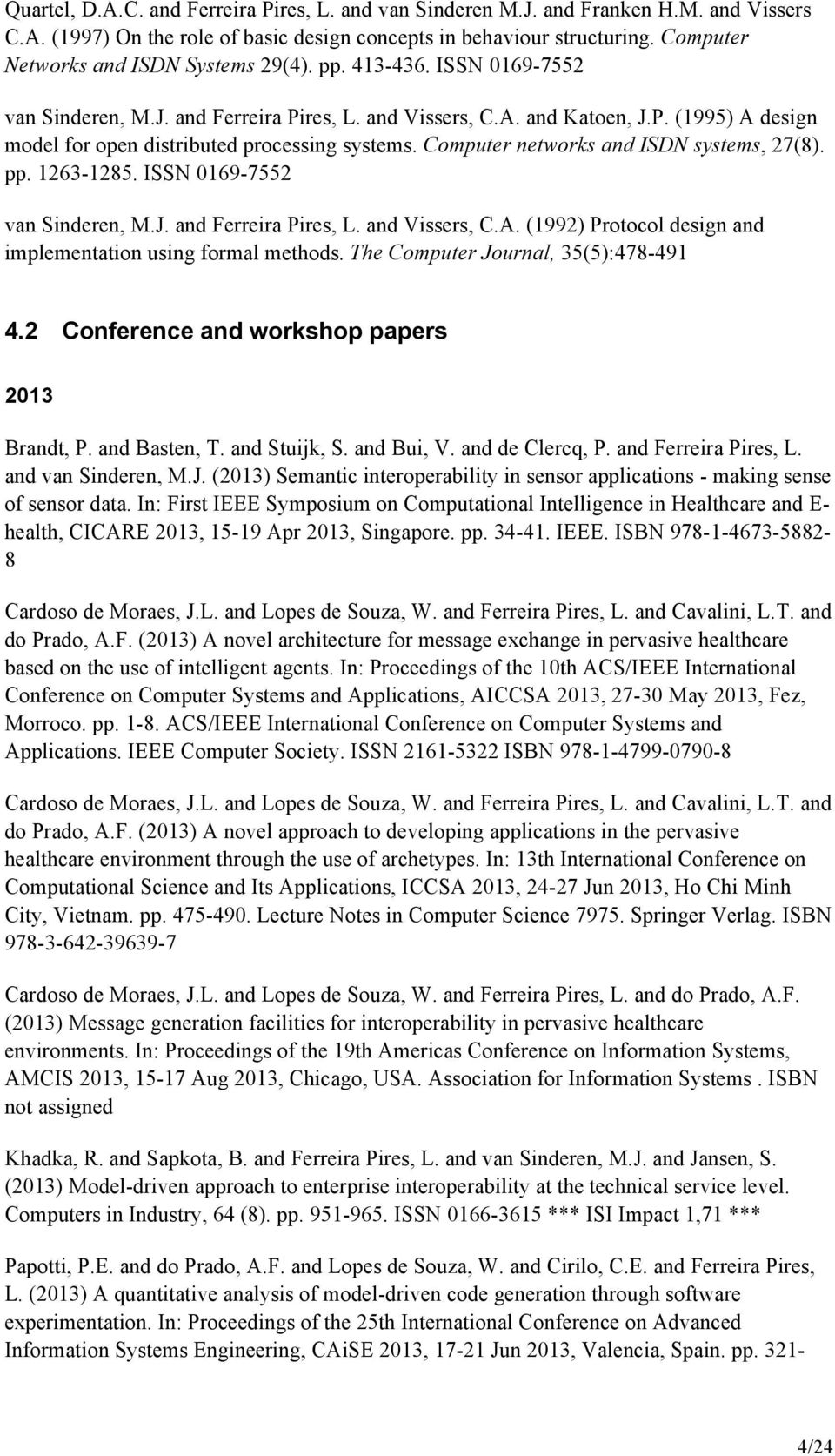 Computer networks and ISDN systems, 27(8). pp. 1263-1285. ISSN 0169-7552 van Sinderen, M.J. and Ferreira Pires, L. and Vissers, C.A. (1992) Protocol design and implementation using formal methods.