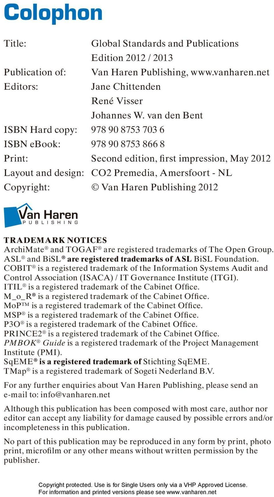Publishing 2012 TRADEMARK NOTICES ArchiMate and TOGAF are registered trademarks of The Open Group. ASL and BiSL are registered trademarks of ASL BiSL Foundation.