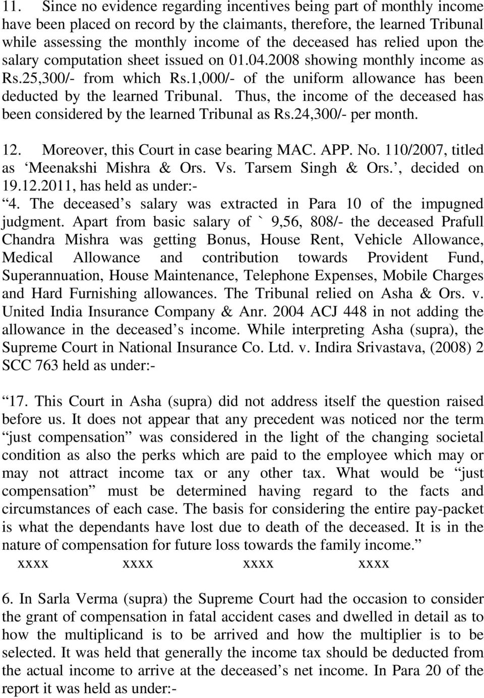 Thus, the income of the deceased has been considered by the learned Tribunal as Rs.24,300/- per month. 12. Moreover, this Court in case bearing MAC. APP. No.