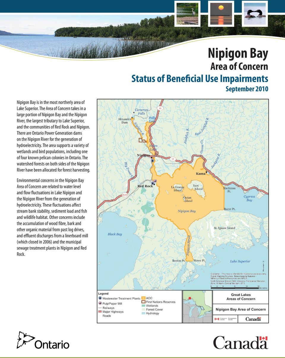 There are Ontario Power Generation dams on the Nipigon River for the generation of hydroelectricity.