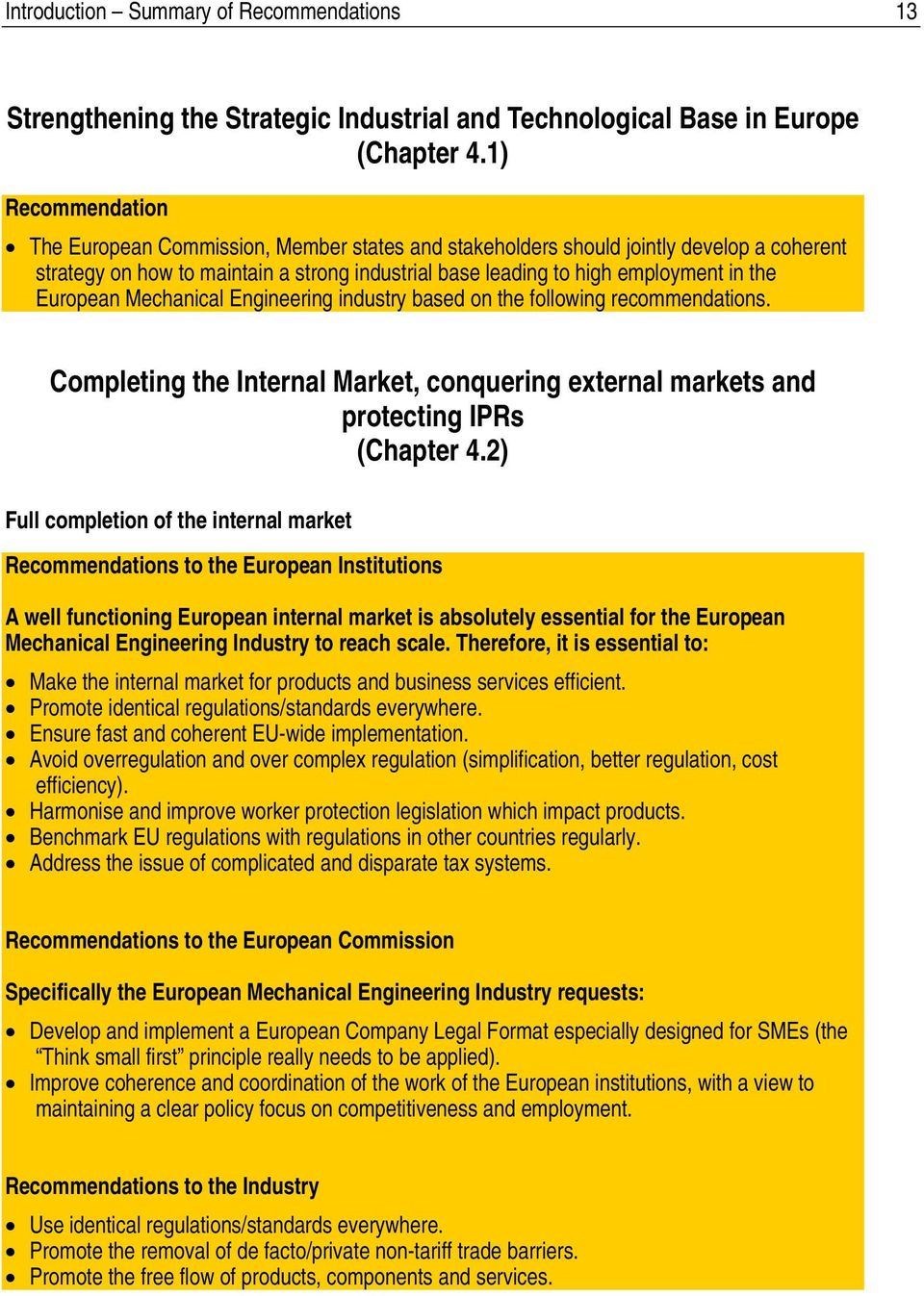 European Mechanical Engineering industry based on the following recommendations. Completing the Internal Market, conquering external markets and protecting IPRs (Chapter 4.