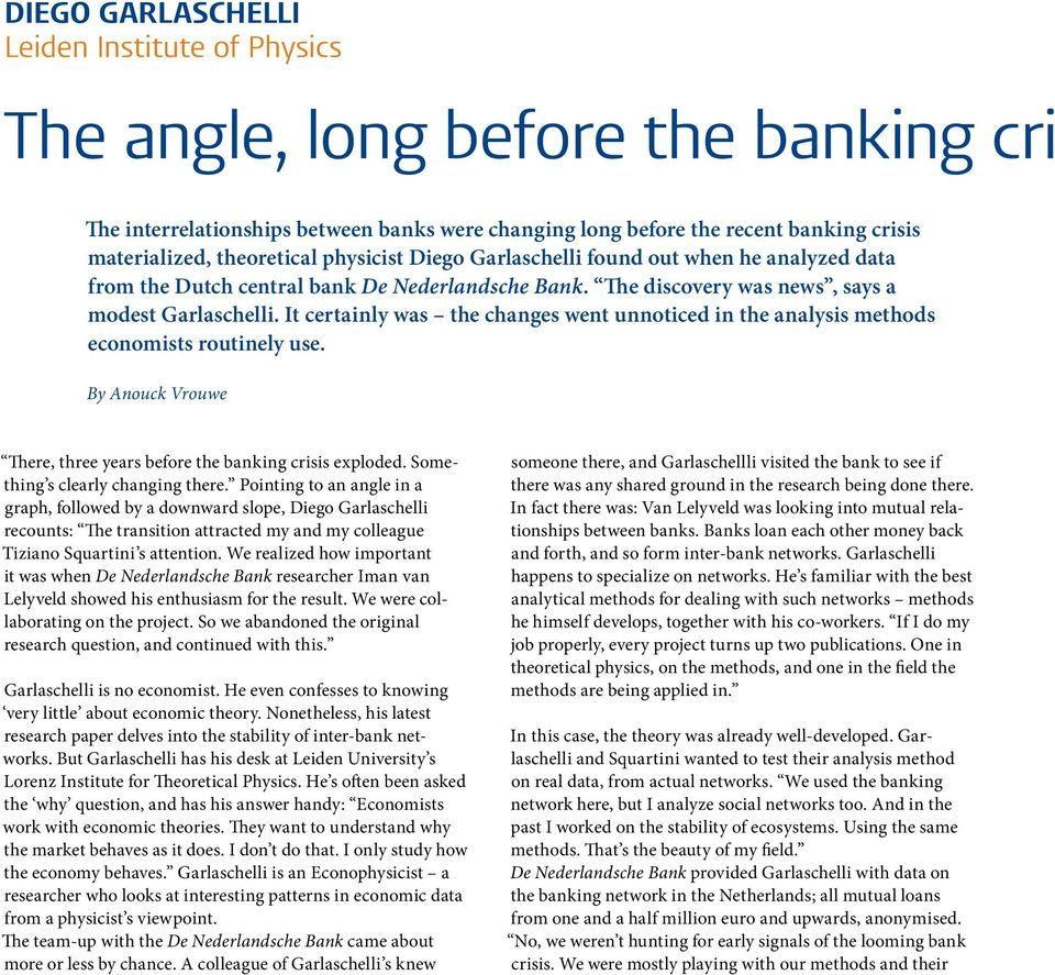 It certainly was the changes went unnoticed in the analysis methods economists routinely use. By Anouck Vrouwe There, three years before the banking crisis exploded.