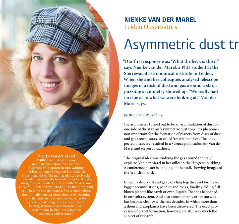 When she and her colleagues analysed telescope images of a disk of dust and gas around a star, a puzzling asymmetry showed up. We really had no clue as to what we were looking at, Van der Marel says.