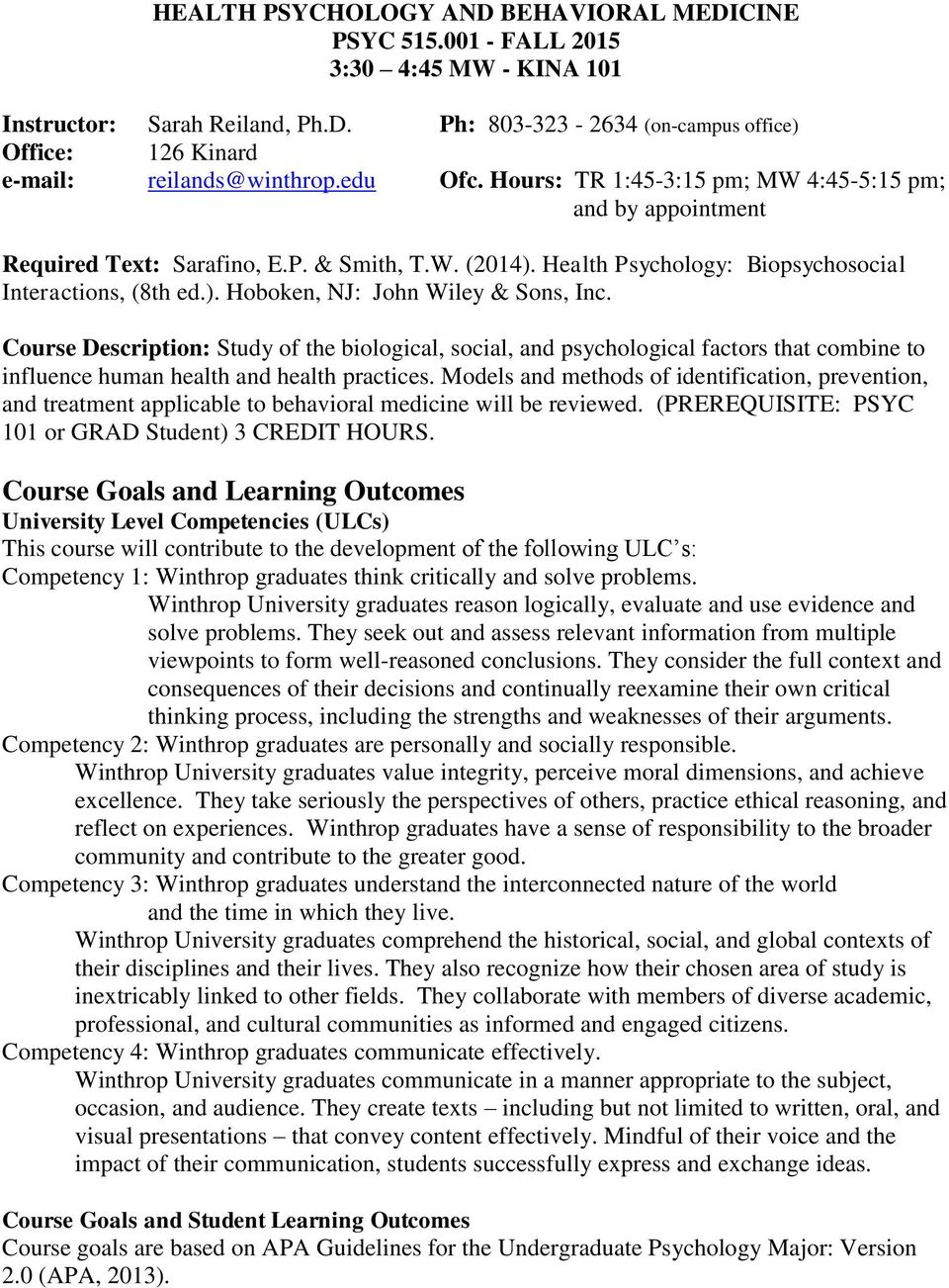 Course Description: Study of the biological, social, and psychological factors that combine to influence human health and health practices.