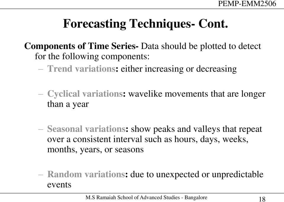 either increasing or decreasing Cyclical variations: wavelike movements that are longer than a year Seasonal