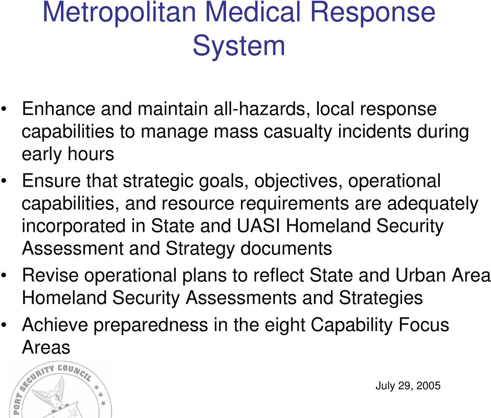 adequately incorporated in State and UASI Homeland Security Assessment and Strategy documents Revise operational plans to