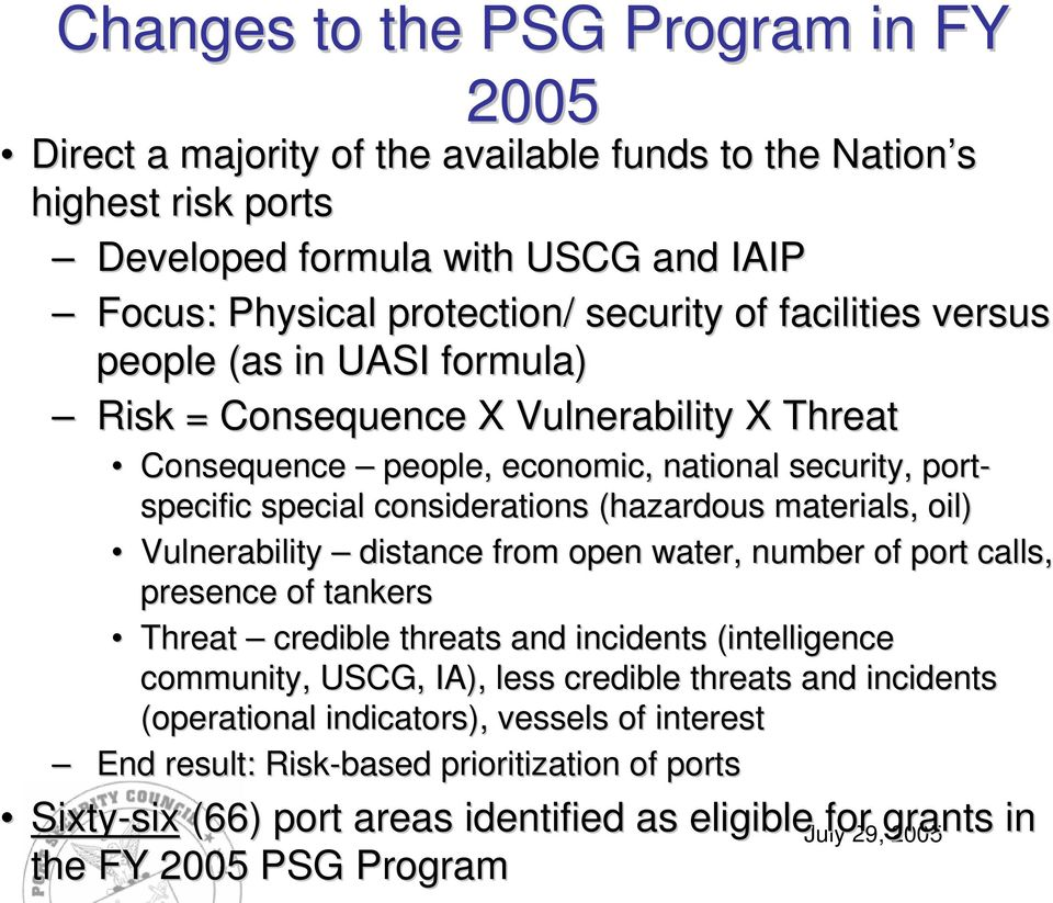 materials, oil) Vulnerability distance from open water, number of port calls, presence of tankers Threat credible threats and incidents (intelligence community, USCG, IA), less credible threats