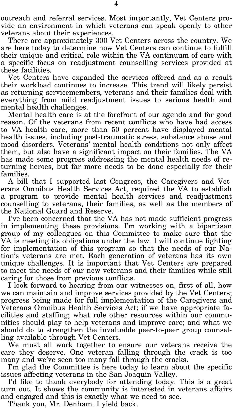 We are here today to determine how Vet Centers can continue to fulfill their unique and critical role within the VA continuum of care with a specific focus on readjustment counselling services