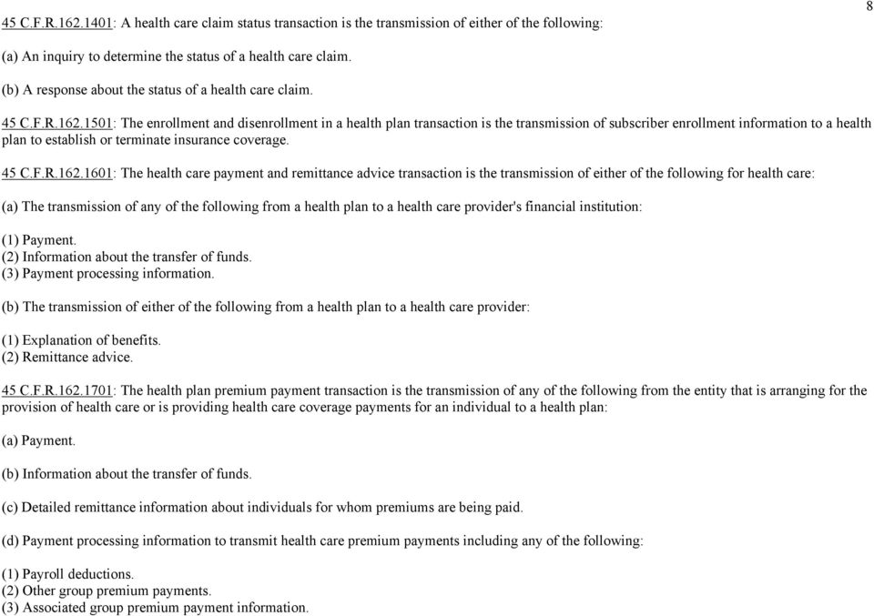 1501: The enrollment and disenrollment in a health plan transaction is the transmission of subscriber enrollment information to a health plan to establish or terminate insurance coverage. 45 C.F.R.