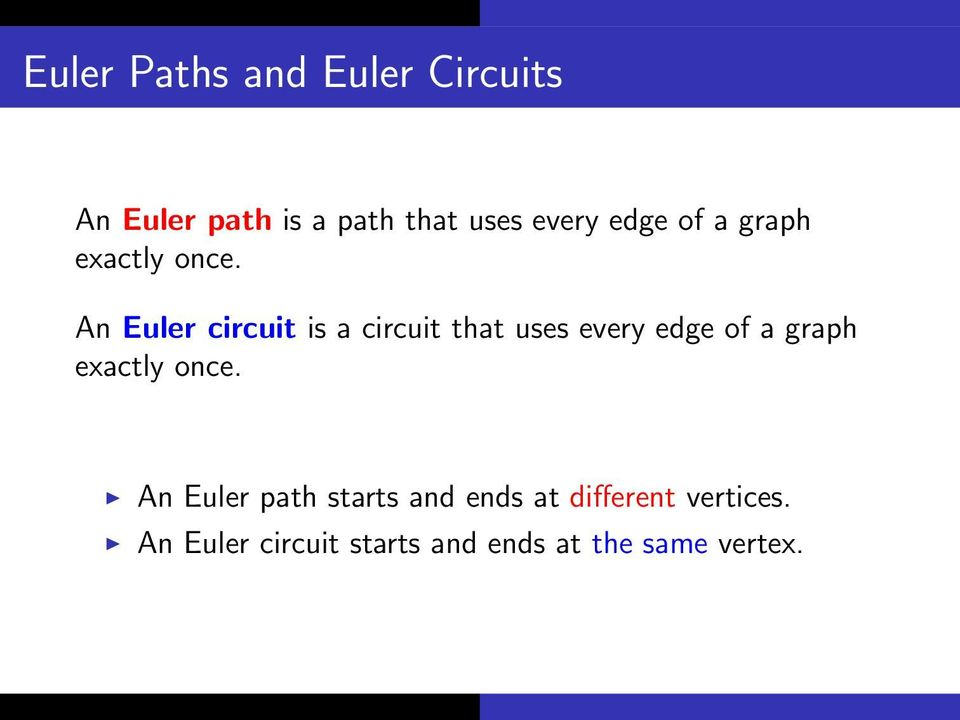 An Euler circuit is a circuit that uses every  An Euler path starts