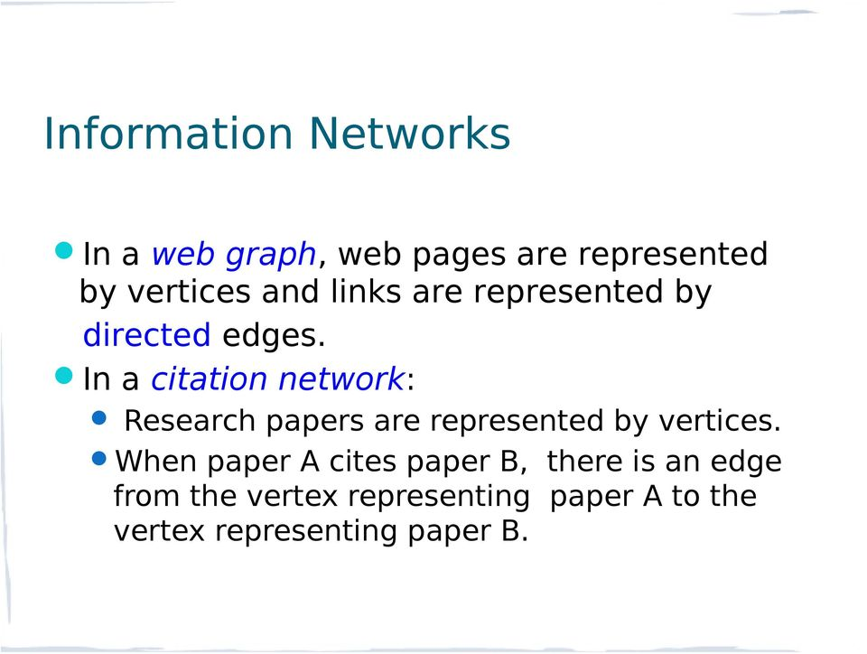 In a citation network: Research papers are represented by vertices.
