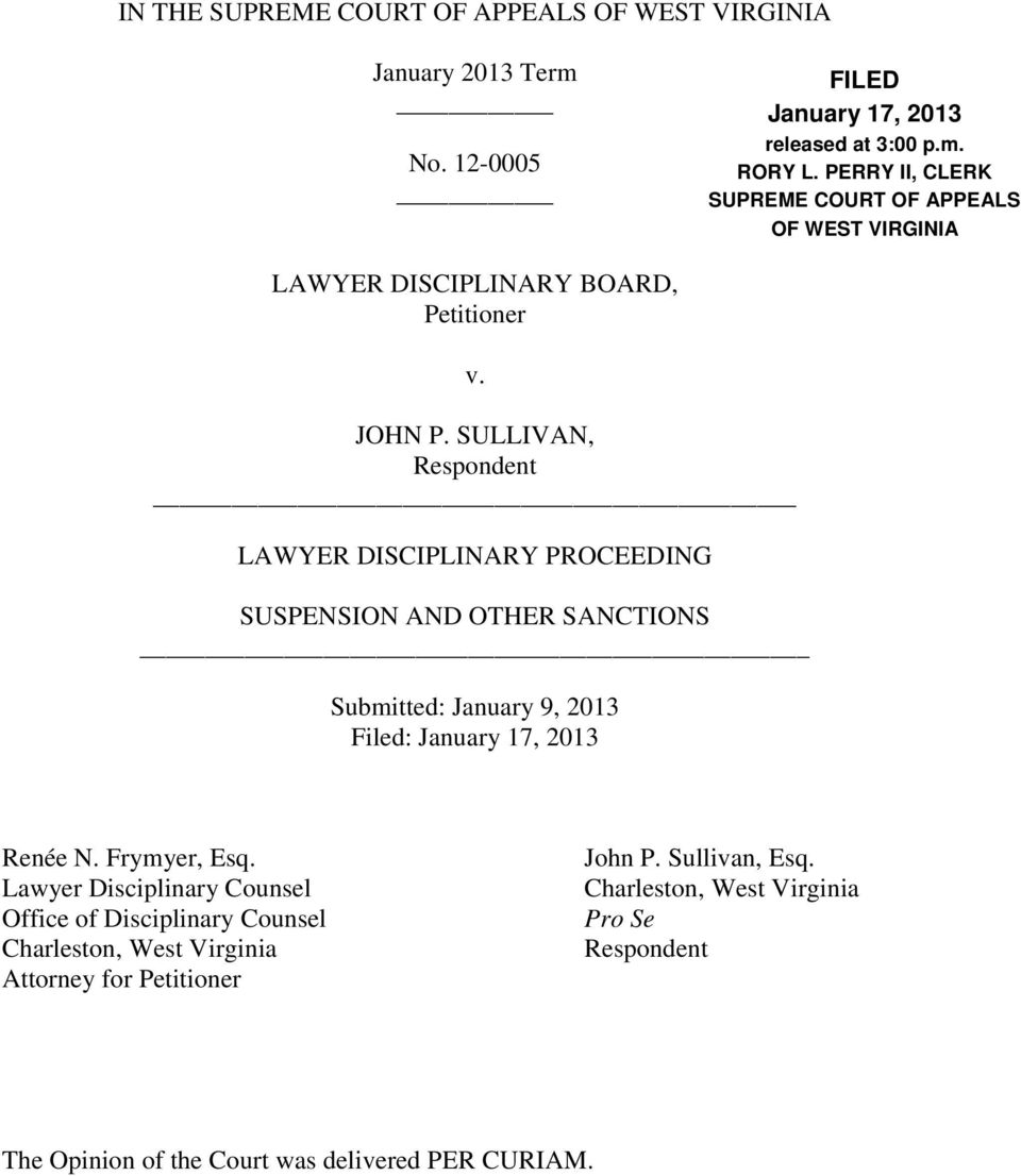 SULLIVAN, Respondent LAWYER DISCIPLINARY PROCEEDING SUSPENSION AND OTHER SANCTIONS Submitted: January 9, 2013 Filed: January 17, 2013 Renée N. Frymyer, Esq.