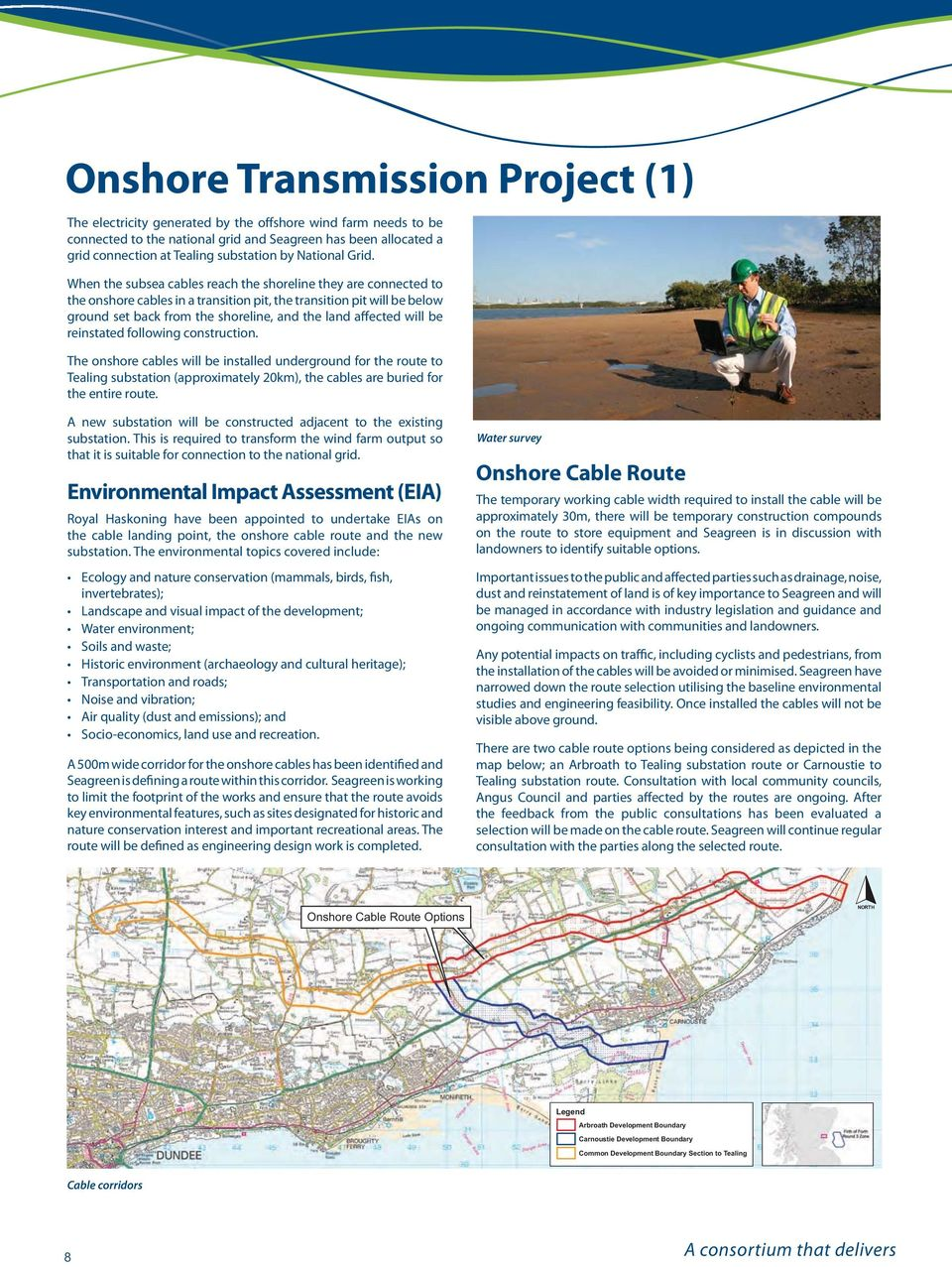 When the subsea cables reach the shoreline they are connected to the onshore cables in a transition pit, the transition pit will be below ground set back from the shoreline, and the land affected