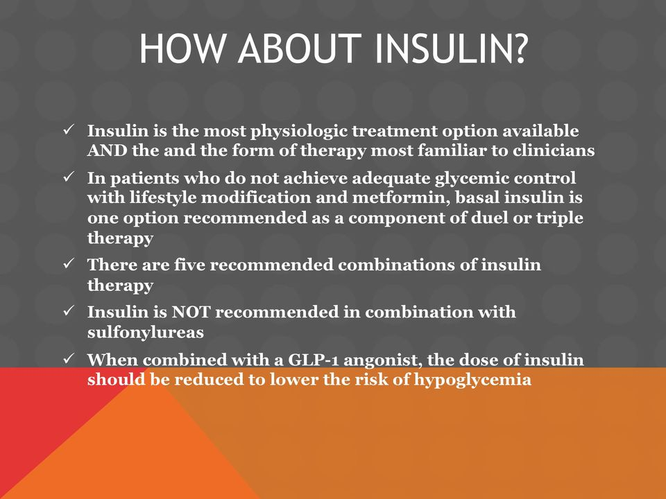 do not achieve adequate glycemic control with lifestyle modification and metformin, basal insulin is one option recommended as a component