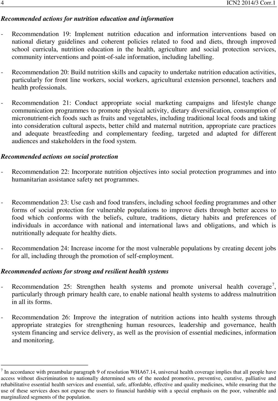 policies related to food and diets, through improved school curricula, nutrition education in the health, agriculture and social protection services, community interventions and point-of-sale