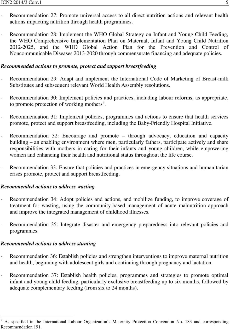 WHO Global Action Plan for the Prevention and Control of Noncommunicable Diseases 2013-2020 through commensurate financing and adequate policies.