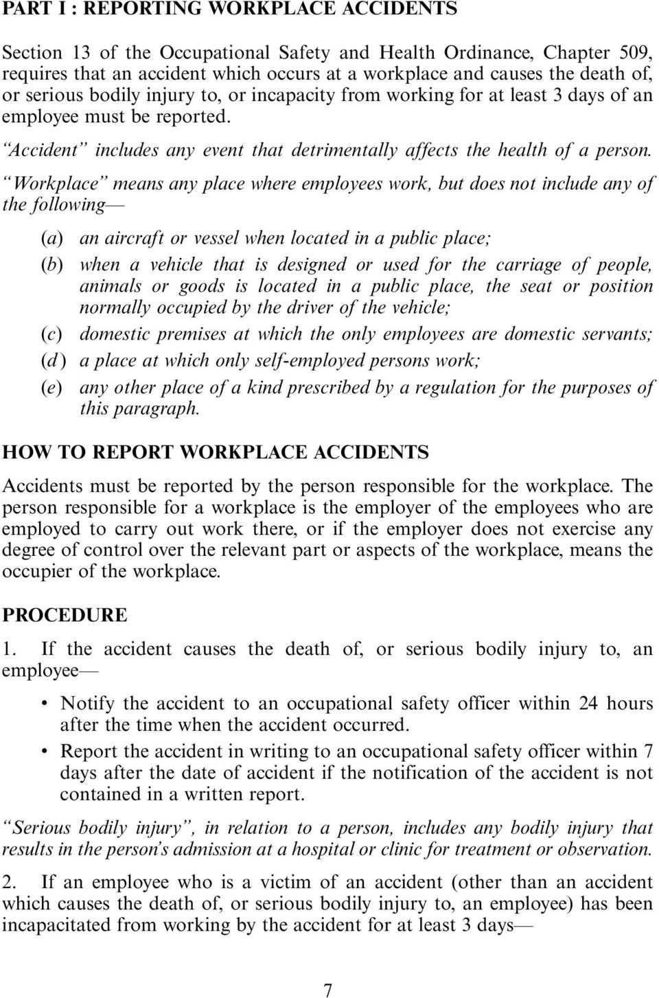 Workplace means any place where employees work, but does not include any of the following (a) an aircraft or vessel when located in a public place; (b) when a vehicle that is designed or used for the