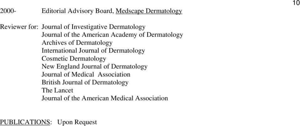 Journal of Dermatology Cosmetic Dermatology New England Journal of Dermatology Journal of Medical