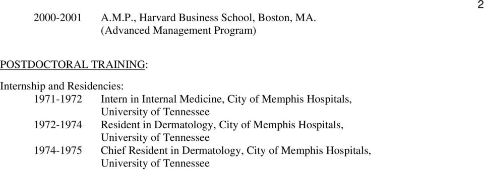 in Internal Medicine, City of Memphis Hospitals, University of Tennessee 1972-1974 Resident in