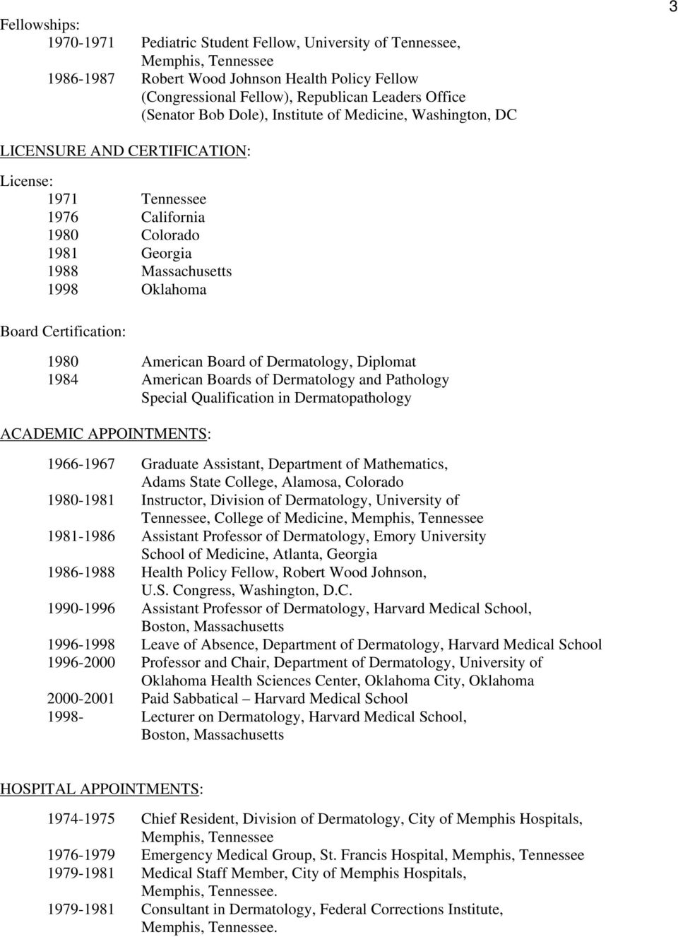 Certification: 1980 American Board of Dermatology, Diplomat 1984 American Boards of Dermatology and Pathology Special Qualification in Dermatopathology ACADEMIC APPOINTMENTS: 1966-1967 Graduate