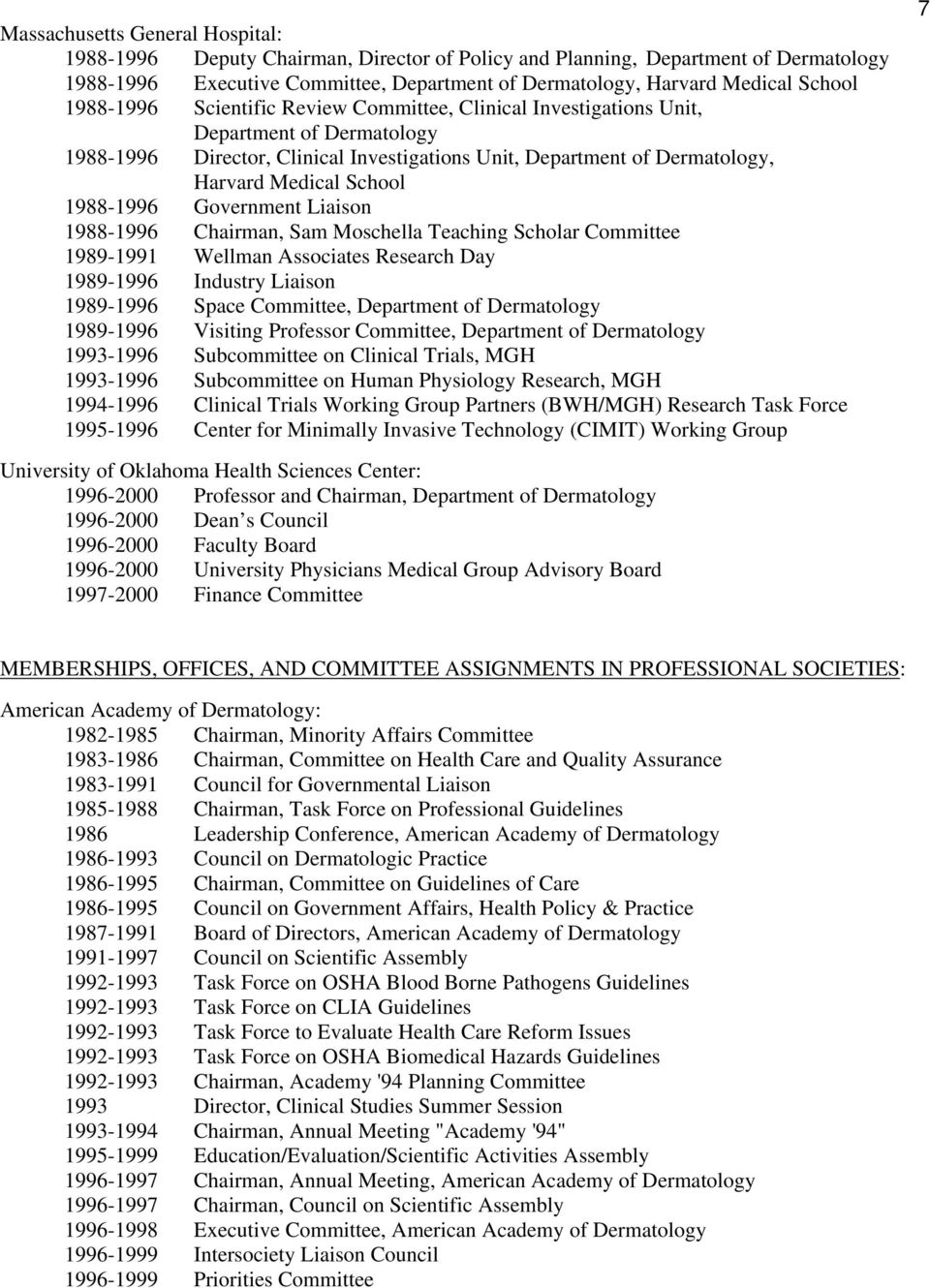 Wellman Associates Research Day 1989-1996 Industry Liaison 1989-1996 Space Committee, 1989-1996 Visiting Professor Committee, 1993-1996 Subcommittee on Clinical Trials, MGH 1993-1996 Subcommittee on