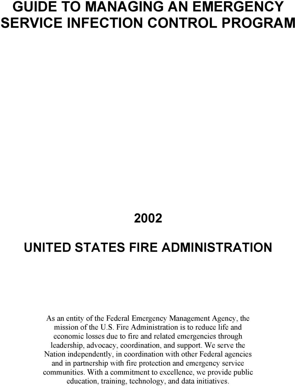 Fire Administration is to reduce life and economic losses due to fire and related emergencies through leadership, advocacy, coordination, and