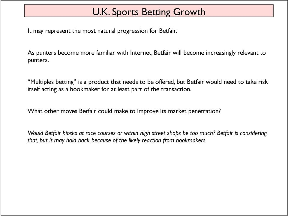 Multiples betting is a product that needs to be offered, but Betfair would need to take risk itself acting as a bookmaker for at least part of the