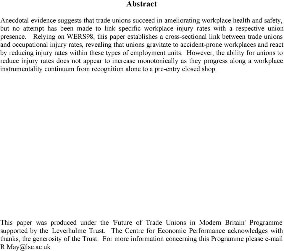 Relying on WERS98, this paper establishes a cross-sectional link between trade unions and occupational injury rates, revealing that unions gravitate to accident-prone workplaces and react by reducing