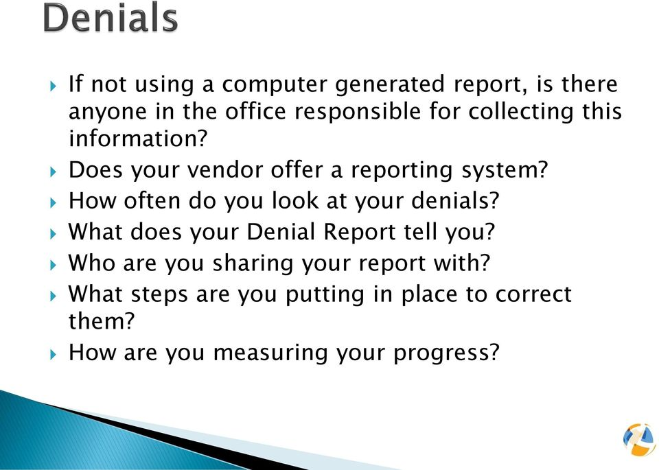 How often do you look at your denials? What does your Denial Report tell you?